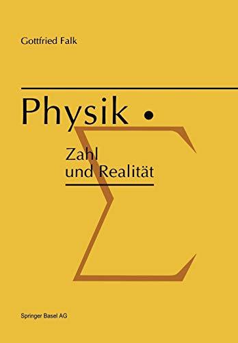 Physik: Zahl und Realität: Die begrifflichen und mathematischen Grundlagen einer universellen quantitativen Naturbeschreibung