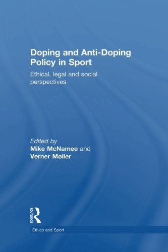 Doping and Anti-Doping Policy in Sport: Ethical, Legal and Social Perspectives (Ethics and Sport)