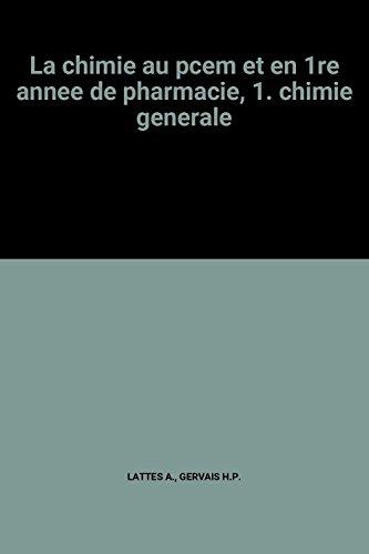 La chimie au pcem et en 1re annee de pharmacie, 1. chimie generale par GERVAIS H.P. LATTES A.