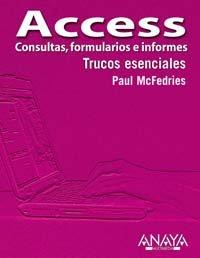Access: Consultas, Formularios E Informes / Forms, Reports, and Queries (Trucos Esenciales / Essential Tricks) por Paul McFedries