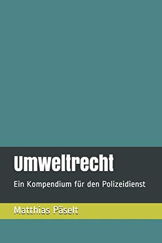 Umweltrecht: Ein Kompendium für den Polizeidienst