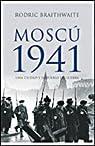 Moscú 1941: Una ciudad y su pueblo en guerra par Braithwaite