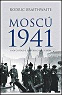 Moscú 1941: Una ciudad y su pueblo en guerra (Memoria Crítica)