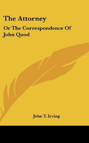 The Attorney: Or The Correspondence Of John Quod