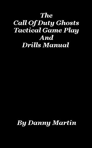 The Call Of Duty Ghosts Tactical Game Play And Drills Manual (English Edition) - Video-spiele Populären Xbox One
