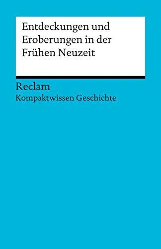 Entdeckungen und Eroberungen in der Frühen Neuzeit: (Kompaktwissen Geschichte) (Reclams Universal-Bibliothek)