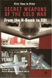 Secret Weapons of the Cold War: From the H-Bomb to SDI by Bill Yenne (2005-08-01)