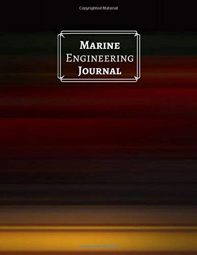 Marine Engineering Journal: Maintenance and Repairs Log Book Journal to Record All Daily Work Activities, Inspection and Safety Routine Checklist ... 120 pages. (Marine Engineering logs, Band 32) -