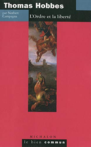 Thomas Hobbes: L'Ordre et la liberté (Le bien commun) par Norbert Campagna