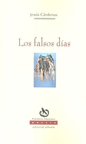 Los falsos días: Finalista del XXXIII Certamen Andaluz de Poesía 'Villa de Peligros'