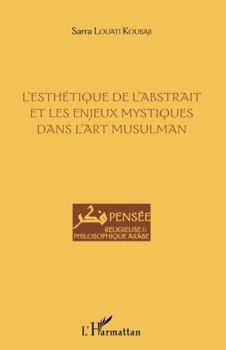 L'esthétique de l'abstrait et les enjeux mystiques dans l'art musulman