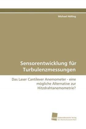 Price comparison product image Sensorentwicklung für Turbulenzmessungen: Das Laser Cantilever Anemometer - eine mögliche Alternative zur Hitzdrahtanemometrie