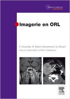 Imagerie en ORL de Frdrique Dubrulle,Nadine Martin-Duverneuil,Guy Moulin ( 3 novembre 2010 )