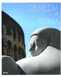 Deredia a Roma. Catalogo della mostra (Roma, 23 giugno-13 settembre 2009). Ediz. italiana e inglese (Cataloghi di mostre)