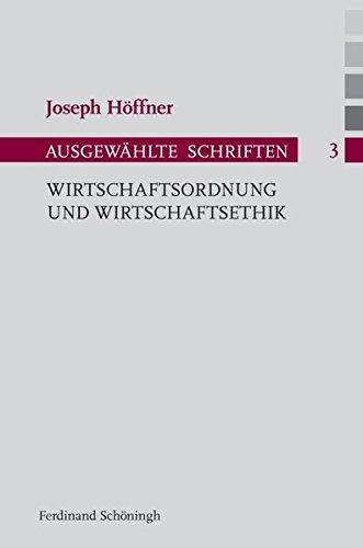 Wirtschaftsordnung und Wirtschaftsethik. (Joseph Höffner - Ausgewählte Schriften)