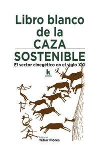 Libro blanco de la caza sostenible: El sector cinegético en el siglo XXI por Kerétaro