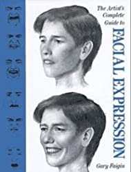 The Artist's Complete Guide to Facial Expression: Written by Gary Faigin, 1990 Edition, Publisher: Watson-Guptill Publications Inc.,U. [Hardcover]
