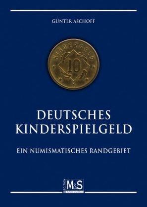 Preisvergleich Produktbild Deutsches Kinderspielgeld: Ein numismatisches Randgebiet (Autorentitel)