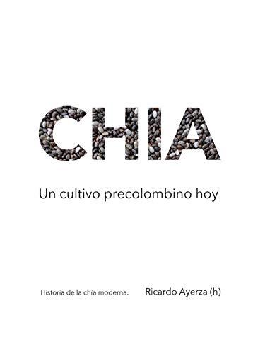 Chia, un cultivo precolombino hoy.: Historia de la chía moderna ...