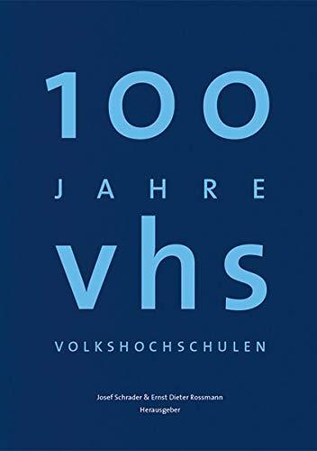 100 Jahre Volkshochschulen: Geschichten ihres Alltags (Herausgegeben vom Deutschen Volkshochschul-Verband e.V. und dem Deutschen Institut für ... ... Leibniz-Zentrum für Lebenslanges Lernen e.V.)