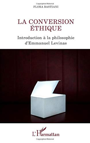 Conversion éthique introduction a la philosophie d'emmanuel levinas