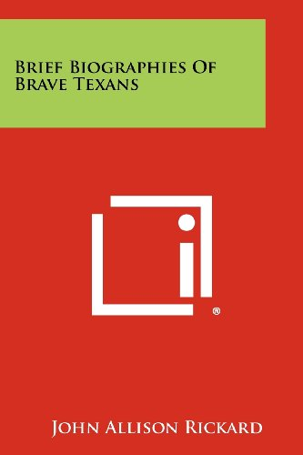 Brief Biographies of Brave Texans