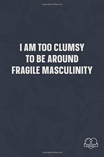 I am too clumsy to be around fragile masculinity: Blank Lined Girl Power Writing Journal 6x9 120 Pages Matte Finish White Paper