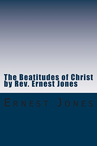The Beatitudes of Christ by REV. Ernest Jones: A Study of the Doctrines of Christ with Bible Study Questions.