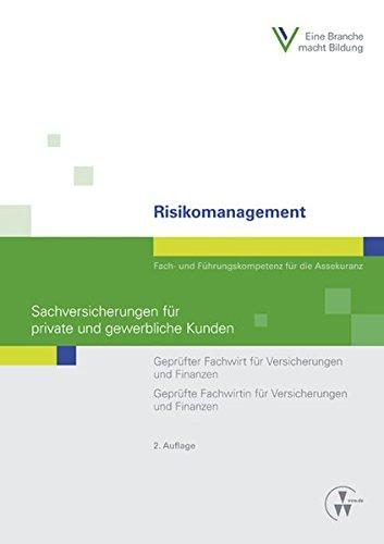 Risikomanagement - Sachversicherungen für private und gewerbliche Kunden: Fach- und Führungskompetenz für die Assekuranz Geprüfter Fachwirt für ... und Finanzen (Fachwirt-Literatur)