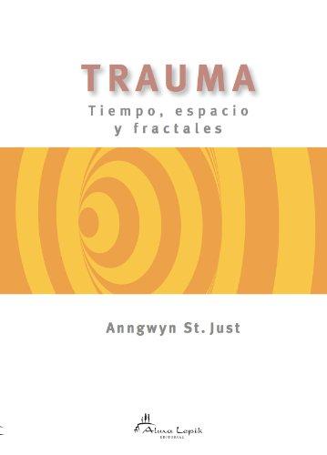 Trauma: tiempo, espacio y fractales por Anngwyn St. Just