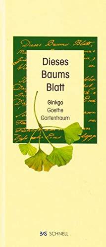 Dieses Baums Blatt: Goethe - Ginkgo - Gartentraum -