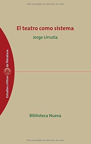El teatro como sistema (ESTUDIOS CRÍTICOS DE LITERATURA nº 26)