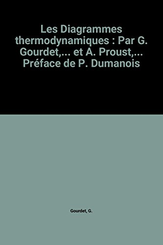 Les Diagrammes thermodynamiques : Par G. Gourdet,... et A. Proust,... Préface de P. Dumanois par G. Gourdet