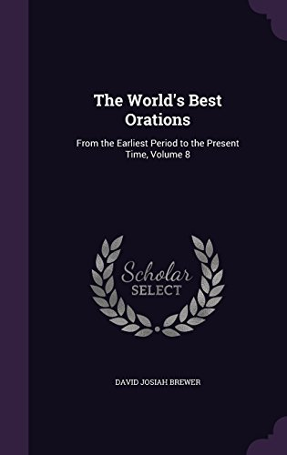 The World's Best Orations: From the Earliest Period to the Present Time, Volume 8
