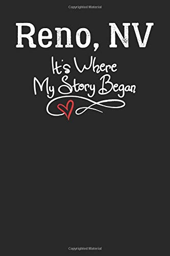 Reno, NV It's Where My Story Began: 6x9 Reno, NV Notebook Hometown Journal from City of Birth