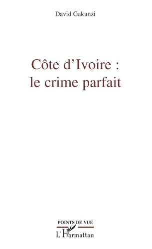 Côte d'Ivoire : le crime parfait par David Gakunzi