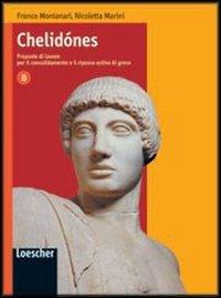 Chelidónes. Proposte di lavoro per il consolidamento e il ripasso estivo di greco. Vol. B. Per il Liceo classico