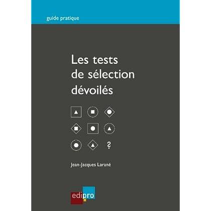 Les tests de sélection dévoilés: Réussir les épreuves psychologiques à l'entretien d'embauche (Guide pratique)