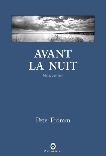 Avant la nuit : Nouvelles par Pete Fromm