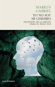 Yo no soy mi cerebro por Markus Gabriel
