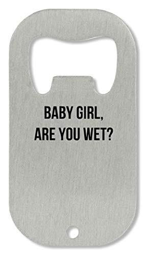 xx Baby Girl Are You Wet Flaschenöffner
