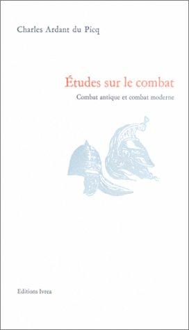 ETUDES SUR LE COMBAT. Combat antique et combat moderne par Charles Ardant Du Picq