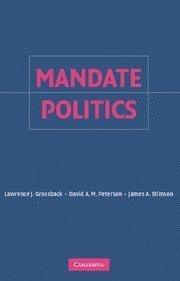 Mandate Politics 1st edition by Grossback, Lawrence J., Peterson, David A. M., Stimson, Jame (2006) Hardcover