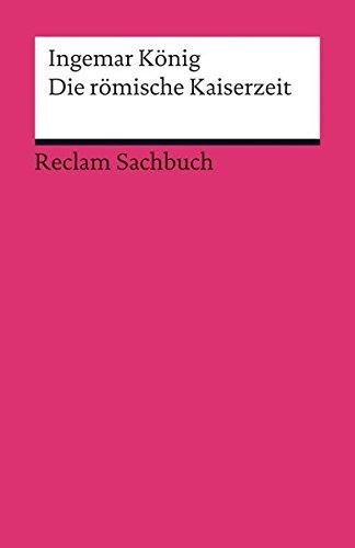 Die römische Kaiserzeit (Reclams Universal-Bibliothek)