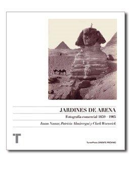Jardines de arena : fotografía comercial en Oriente Próximo, 1859-1905 (Arte y Fotografía, Band 3)