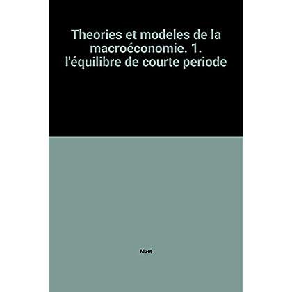 Theories et modeles de la macroéconomie. 1. l'équilibre de courte periode