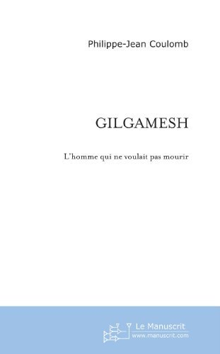 Livre gratuits Gilgamesh: L'homme qui ne voulait pas mourir pdf, epub ebook