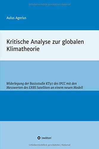 Kritische Analyse zur globalen Klimatheorie: Widerlegung der Basisstudie KT97 des IPCC mit den Messwerten des ERBS Satelliten an einem neuen Modell