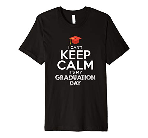 I Can 't Keep Calm, IT 'S MY Graduation Day. Graduate T-Shirt