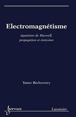 Electromagnétisme : Equations de Maxwell, propagation et émission de Tamer Bécherrawy (15 mars 2012) Broché